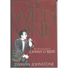 The Wild One - The Life and Times of Johnny O'Keefe